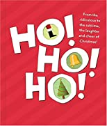 Ho! Ho! Ho!: From the Ridiculous to the Sublime, the Laughter and Cheer of Christmas!