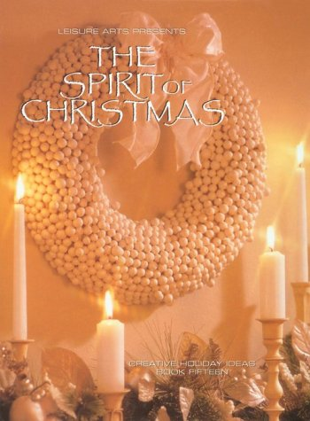 Spirit of Christmas : Creative Holiday Ideas, LEISURE ARTS (EDT)