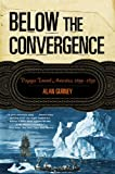 Below the Convergence: Voyages Toward Antarctica, 1699-1839