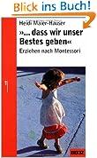 »... dass wir unser Bestes geben«: Erziehen nach Montessori (Beltz Taschenbuch / Ratgeber)