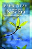 Bahaullah And the New Era: An Introduction to the Bahai Faith