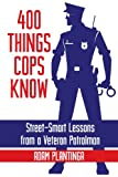 Adam Plantinga 400 Things Cops Know: Street-Smart Lessons from a Veteran Patrolman