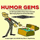 Humor Gems: 11 Top Special Edition Humor Gems to Overcome Main Buying Objections and Close More Sales Hörbuch von Burt Teplitzky Gesprochen von: Burt Teplitzky