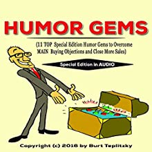 Humor Gems: 11 Top Special Edition Humor Gems to Overcome Main Buying Objections and Close More Sales Audiobook by Burt Teplitzky Narrated by Burt Teplitzky