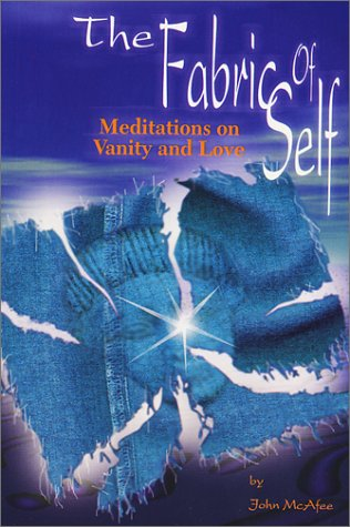 The Fabric Of Self: Meditations on Vanity and Love, John McAfee