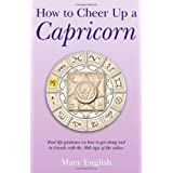 How to Cheer Up a Capricorn: Real life guidance on how to get along and be friends with the 10th sign of the zodiacby Mary English