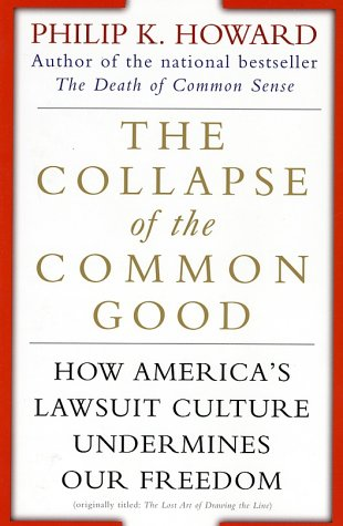 Collapse of the Common Good : How Americas Lawsuit Culture Undermines Our Freedom, PHILIP K. HOWARD