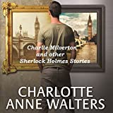 Charlie Milverton and Other Sherlock Holmes Stories