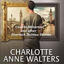 Charlie Milverton and Other Sherlock Holmes Stories Audiobook by Charlotte Anne Walters Narrated by Steve White
