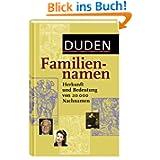Duden Familiennamen: Herkunft und Bedeutung von 20.000 Nachnamen. 20.000 Familiennamen aus dem deutschsprachigen...