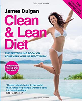 Clean & Lean Diet: The Bestselling Book on Achieving Your Perfect Body