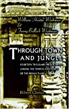 Through Town and Jungle: Fourteen thousand miles a-wheel among the temples and people of the Indian Plain