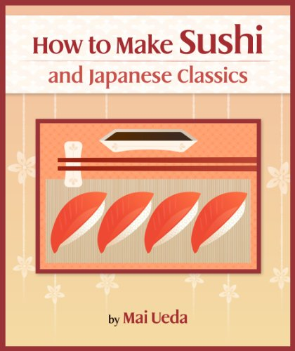 How To Make Sushi and Japanese Classics (Updating Cookbook Book 1)