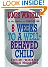 8 Weeks To a Well-Behaved Child: A Failsafe Program for Toddlers Through Teens