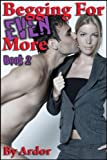 Begging For Even More Femdom Domination, Book 2 (Begging For More)