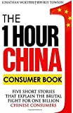 The One Hour China Consumer Book: Five Short Stories That Explain the Brutal Fight for One Billion Consumers: Volume 2