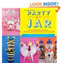 Party in a Jar: 16 Kid-Friendly Jar Projects for Parties, Holidays& Special Occasions