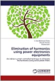 img - for Elimination of harmonics using power electronics equipments: An indirect current controlled technique to eliminate the harmonics using active power filters book / textbook / text book