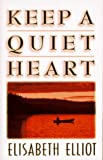 Keep a Quiet Heart (0892839066) by Elizabeth Elliot