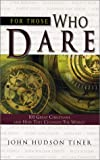 For Those Who Dare: 101 Great Christians and How They Changed the World (0890513759) by Tiner, John Hudson