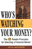 Who's Watching Your Money: The 17 Paladin Principles for Selecting a Financial Advisor