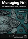 Managing Fish: Ten Case Studies from Canada's Pacific Coast (0889752079) by Jones, Laura