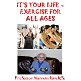 IT'S YOUR LIFE - EXERCISE FOR ALL AGESpar Professor Norman...