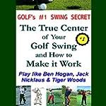 Golf's #1 Swing Secret: The True Cent...