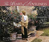 The Heart of Loveliness: Celebrating the Joy of Being a Woman (0736903127) by Barnes, Emilie