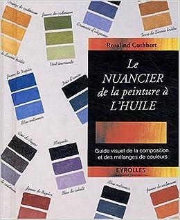 Le nuancier de la peinture a l 39 huile guide visuel de la - Nuancier de couleur peinture ...
