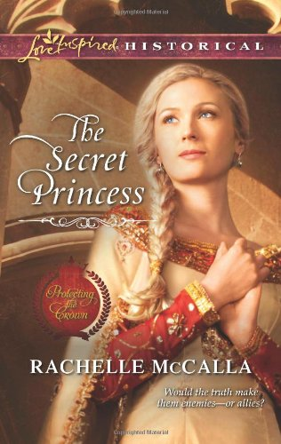 Image of The Secret Princess (Love Inspired Historical\Protecting the Crown)