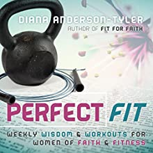 Perfect Fit: Weekly Wisdom and Workouts for Women of Faith and Fitness (       UNABRIDGED) by Diana Anderson-Tyler Narrated by Carla J. Hargrove