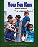 Yoga for Kids: Ashok Wahi's the Missing Peace