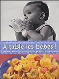 echange, troc Véronique de Meyer, Véronique Liégeois - A table les bébés ! : Cuisine saine, recettes plaisir pour tous les jours