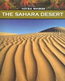 img - for The Sahara Desert: The Largest Desert in the World (Natural Wonders) book / textbook / text book