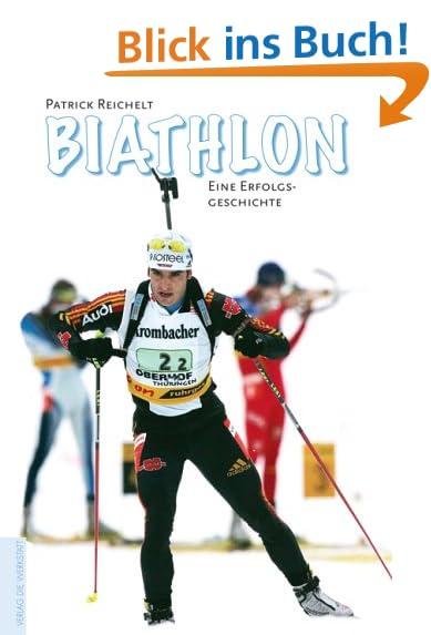 Biathlon - Eine Erfolgsgeschichte - Patrick Reichelt