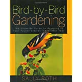 Bird-by-Bird Gardening: The Ultimate Guide to Bringing in Your Favorite Birds-Year after Yearby Sally Roth