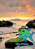 img - for The Big Fish...out of water (The Big Fish Tails Book 2) book / textbook / text book