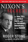 Nixons Secrets: The Rise, Fall, and Untold Truth about the President, Watergate, and the Pardon