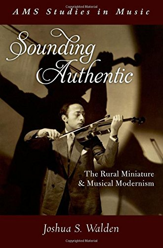 Sounding Authentic: The Rural Miniature and Musical Modernism (AMS Studies in Music)