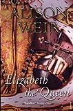 Elizabeth The Queen (0099524252) by Weir, Alison