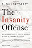 img - for The Insanity Offense: How America's Failure to Treat the Seriously Mentally Ill Endangers Its Citizens book / textbook / text book