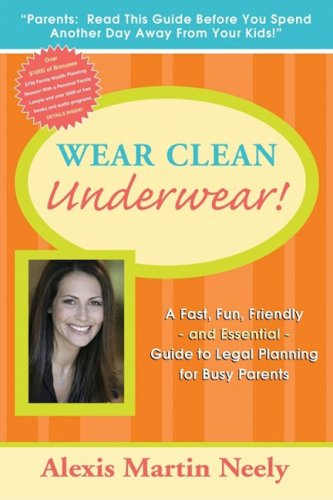 Wear Clean Underwear!: A Fast, Fun, Friendly and Essential Guide to Legal Planning for Busy Parents, Alexis Martin Neely
