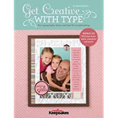 Get Creative with Type: Fun Typography Ideas and Tips for Scrapbooking [With CDROM]
