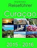Der gro�e Outdoor - Reisef�hrer Curacao: 2015- 2016