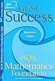 GCSE Success AQA Maths Linear Foundation Revision Guide (Gcse Success Aqa Maths)