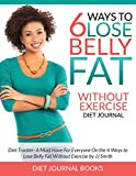 6 Ways to Lose Belly Fat Without Exercise Journal: A Must Have For Everyone on the 6 Ways to Lose Belly Fat Without Exercise by JJ SMITH