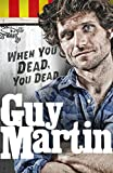 Guy Martin: When You Dead, You Dead (print edition)