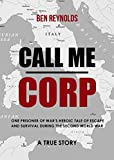 img - for Call Me Corp: One Prisoner Of War's Heroic Tale of Escape and Survival During the Second World War book / textbook / text book