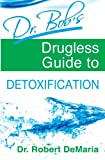 img - for Dr. Bob's Drugless Guide to Detoxification book / textbook / text book